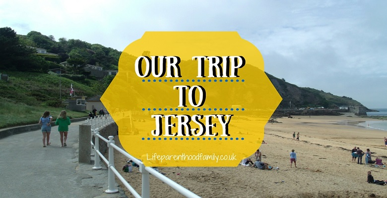 Our Trip to Jersey | Lifeparenthoodfamily.co.uk