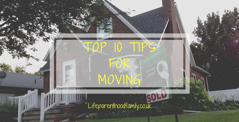 Top 10 Tips For Moving | Lifeparenthoodfamily.co.uk